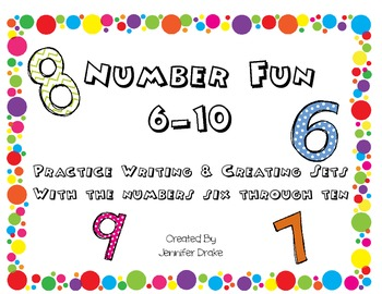 Number Fun ~ 6-10~ Writing Practice, Creating and Counting