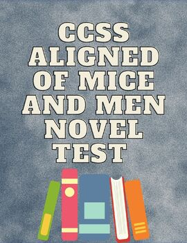 Of Men and Men Novel Test aligned to CCSS with Answer Key