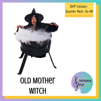 Old Mother Witch: Orff-Based Unit for teaching Quarter Res