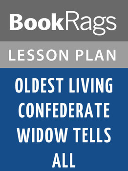 Oldest Living Confederate Widow Tells All Lesson Plans