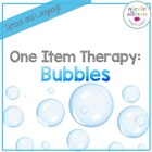 One Item Therapy {Bubbles}
