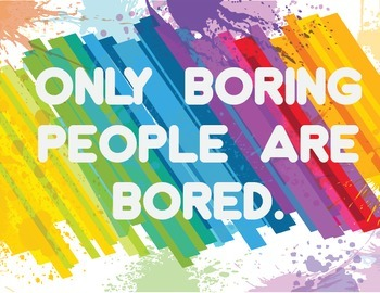 Only Boring People Are Bored: Inspirational Classroom Poster