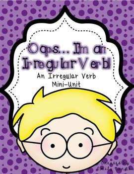 Oops... I'm an Irregular Verb: An Irregular Verb Mini-Unit
