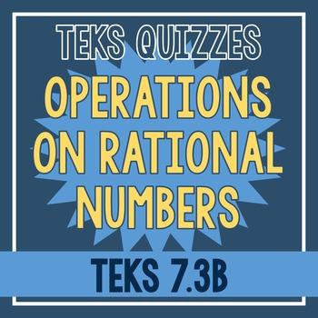 Operations on Rational Numbers Quiz (TEKS 7.3B)