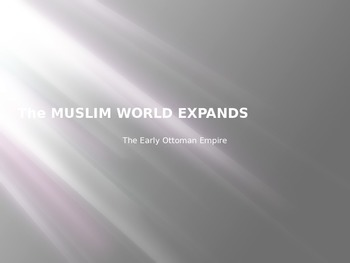 Ottoman Empire-The Muslim World Expands