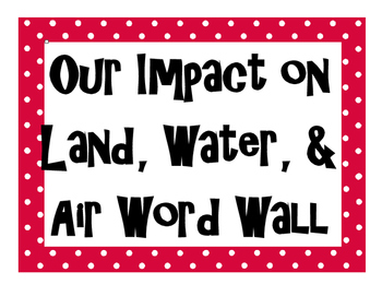 Our Impact on Land, Air, and Water Word Wall