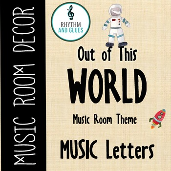 Out of This WORLD Music Room Theme - MUSIC Letters, Rhythm