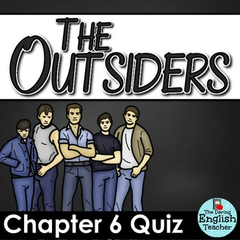 Outsiders Chapter 6 Quiz