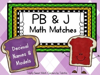 PB&J Math Matches- Decimal Names and Models