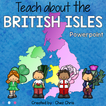 POWERPOINT PRESENTATION: Teach about the British Isles / T