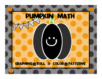 PUMPKIN MATH Graphing.Roll and Color.Patterning
