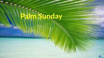 Palm Sunday - Power Point - full history facts around the