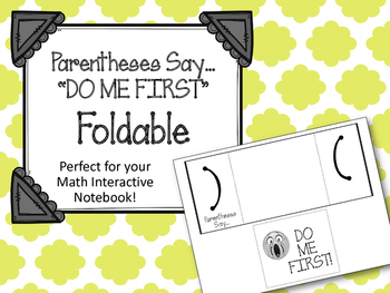 Parentheses FOLDABLE. Order of procedures.  DO ME FIRST!!