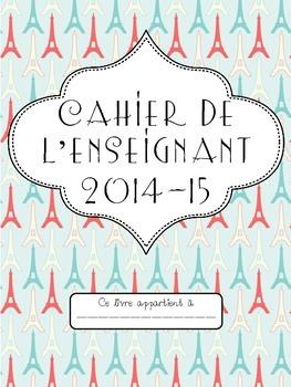 Parisian Theme Teacher Binder 2014-15 French (Cahier de l'
