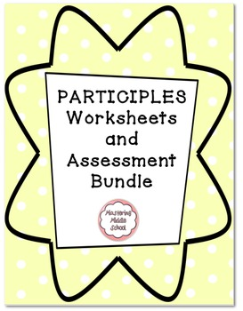 Participle Worksheet and Assessment Bundle - a Common Core
