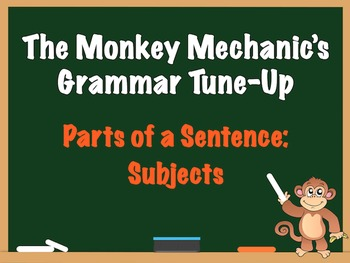 GRAMMAR Parts of a Sentence Simple and Complete Subjects