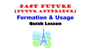 Past Future (Futur Anterieur) Formation and Usage: French