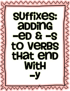 """Suffixes: Adding """"ed"""" and """"s"""" to verbs that end with y"""
