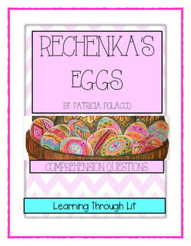 Patricia Polacco RECHENKA'S EGGS - Comprehension & Text Evidence