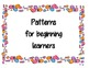Patterns for Beginning learners