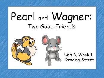 Pearl and Wagner: Two Good Friends, Unit 3, Week 1, PowerP