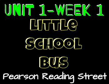 Pearson Reading Street: Unit 1 Week 1-Little School Bus
