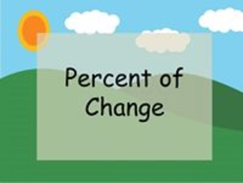 Percent of Change - Notes, Examples, Independent Practice,