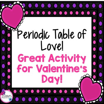 Periodic Table of Love! Great for Valentine's Day!