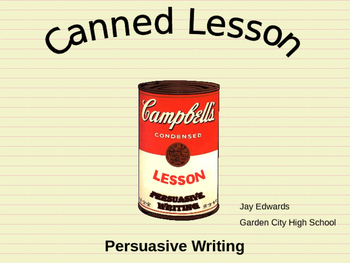 Persuasive Writing ~ A Canned Lesson POWEPOINT Step-by-Ste