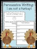 Persuasive Writing I am NOT a Turkey!