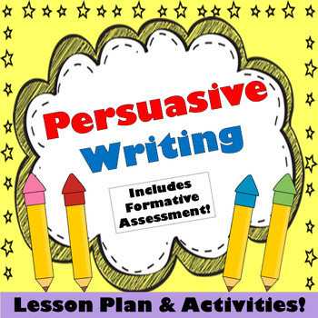 Persuasive Writing, Lesson Plan with Activities and Assessment