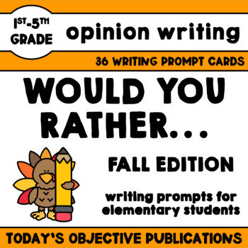 Persuasive Writing Prompts Would You Rather (Fall Edition)