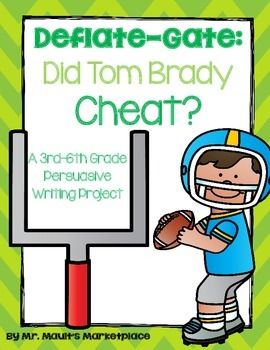 Persuasive/Opinion Writing Project: Tom Brady Deflate-Gate