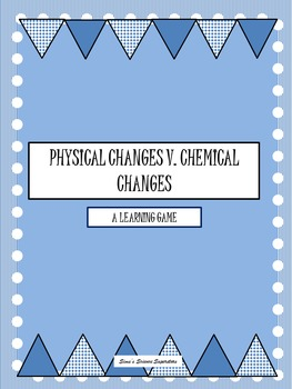 Physical Changes versus Chemical Changes Game Cards S5P2a., b.