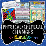 Physical & Chemical Changes - CHEMISTRY BUNDLE