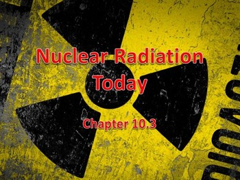 Physical Science: 10.3 Nuclear Radiation Today