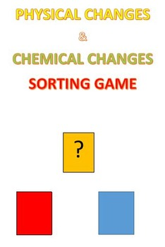 Physical and Chemical Changes Sorting Game
