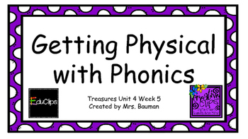Physical with Phonics Treasures Unit 4 Week 5