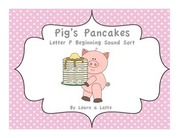 Pig's Pancakes - Letter P Beginning Sound Sort