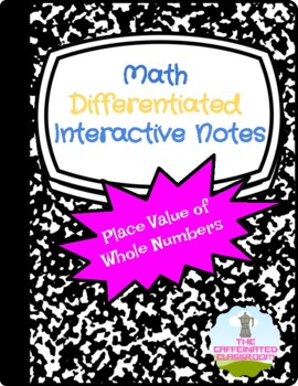 Place Value of Whole Numbers Differentiated Interactive Notes