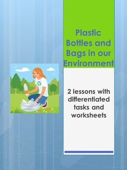 Plastic Bottles & Bags in our Environment- differentiated