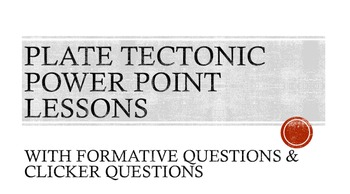 Plate Tectonic Power Point with Formative Questions and Cl