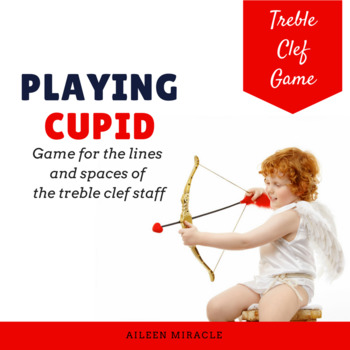Playing Cupid {A game for practicing notes on the treble c