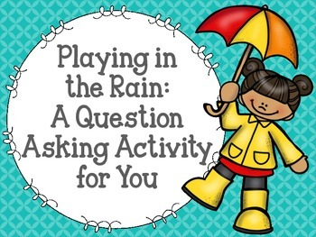 Playing in the Rain: A Question Asking Activity for You