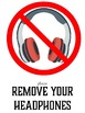 Please Remove Your Headphones Signs