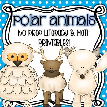 Polar Animals (Literacy and Math NO PREP Printables!)