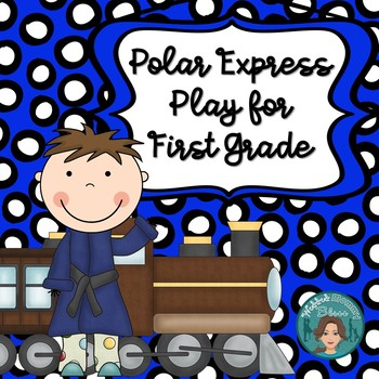 Polar Express Play for First Grade based on the book by Ch