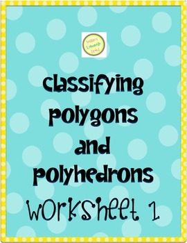 Polygons and Polyhedrons Worksheet 1 - Classifying by Attributes