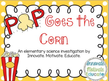 Pop Goes the Corn: An Elementary Science Investigation abo