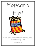 Popcorn Fun:  A Unit with Reading, Writing, Math, Science, & Art